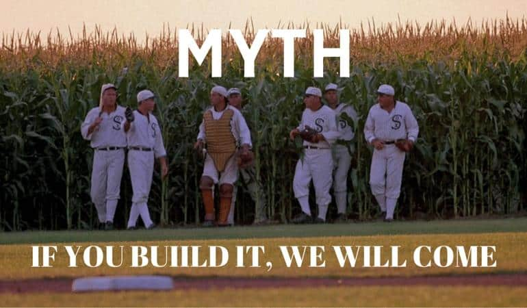 if you build it, they will come myth